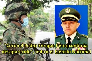 Todavía ningún grupo subversivo se atribuye plagio del Coronel Pedro Enrique Pérez.-